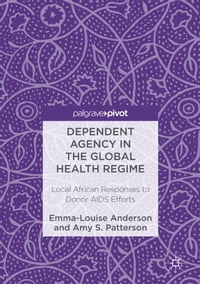 Dependent Agency in the Global Health Regime: Local African Responses to Donor AIDS Efforts
