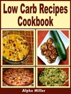 Low Carb Recipes Cookbook by Alpha Miller