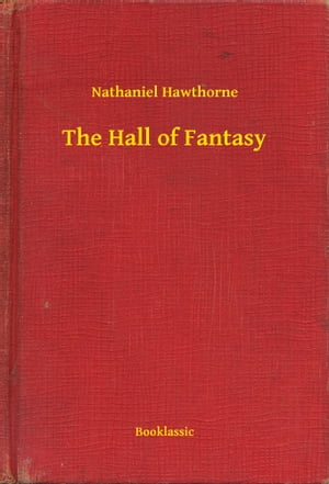The Hall of Fantasy by Nathaniel Hawthorne