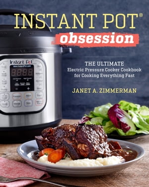 Instant Pot® Obsession: The Ultimate Electric Pressure Cooker Cookbook for Cooking Everything Fast by Janet A. Zimmerman