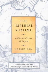 The Imperial Sublime: A Russian Poetics of Empire