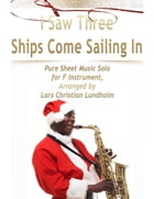 I Saw Three Ships Come Sailing In Pure Sheet Music Solo for F Instrument, Arranged by Lars Christian Lundholm
