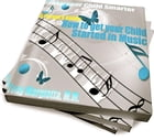 A Parent's Guide: How To Get Your Child Started In Music by Tony Margiotta