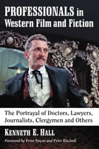 Professionals in Western Film and Fiction: The Portrayal of Doctors, Lawyers, Journalists, Clergymen and Others by Kenneth E. Hall