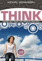 Think: Figure Out What You Believe and Why by Kevin Johnson