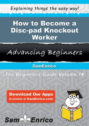 How to Become a Disc-pad Knockout Worker: How to Become a Disc-pad Knockout Worker by Margarett Newsome