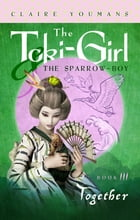Together: The Toki-Girl and the Sparrow-Boy, Book 3
