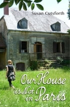 Our House is Not in Paris by Susan Cutsforth