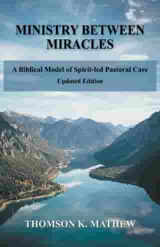 Ministry Between Miracles by Thomson K Mathew