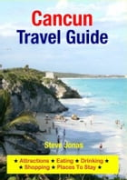 Cancun, Mexico Travel Guide - Attractions, Eating, Drinking, Shopping & Places To Stay by Steve Jonas