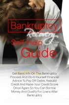 Bankruptcy Recovery Self-Help Guide: Get Basic Info On The Bankruptcy Process And Do-It-Yourself Financial Advice To Pay Off Debts, Rebui by Ruth J. Watkins
