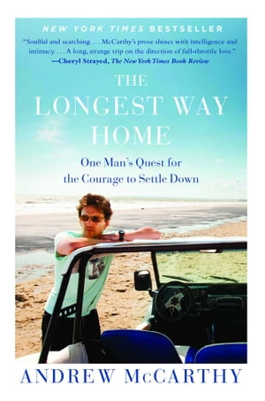 The Longest Way Home One Man's Quest for the Courage to Settle Down