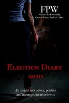Election Diary 2010: An insight into power, politics and incompetent arseclowns by FPW