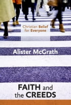 Christian Belief for Everyone: Faith and Creeds by Alister McGrath