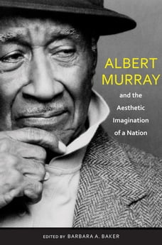 Albert Murray and the Aesthetic Imagination of a Nation