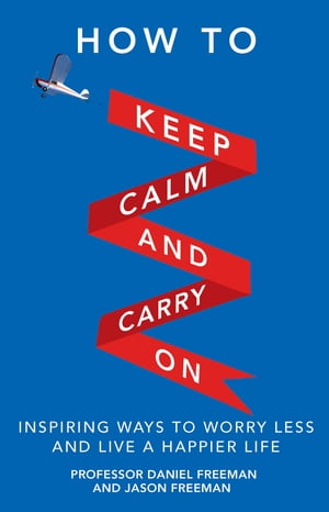 How to Keep Calm and Carry On Inspiring ways to worry less and live a happier life