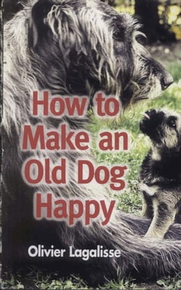 Book How to Make an Old Dog Happy by Olivier Lagalisse
