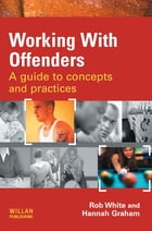 Working With Offenders: A Guide to Concepts and Practices