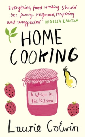 Home Cooking A Writer in the Kitchen