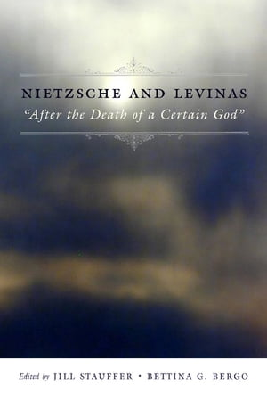 """Nietzsche and Levinas: """"After the Death of a Certain God"""" by Jill Stauffer"""