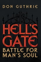 Hell's Gate: Battle For Man's Soul by Don Guthrie