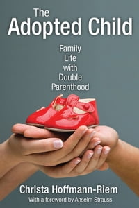 The Adopted Child: Family Life with Double Parenthood