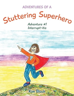 Book Adventures of a Stuttering Superhero: Adventure #1 Interrupt-itis by Kim Block