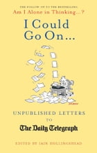 I Could Go On?: Unpublished Letters to the Daily Telegraph by Iain Hollingshead