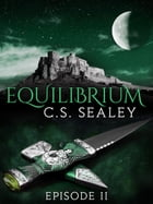 Equilibrium: Episode 2 by CS Sealey