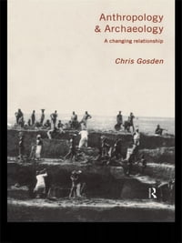 Anthropology and Archaeology: A Changing Relationship