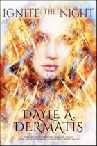 Ignite the Night by Dayle A. Dermatis