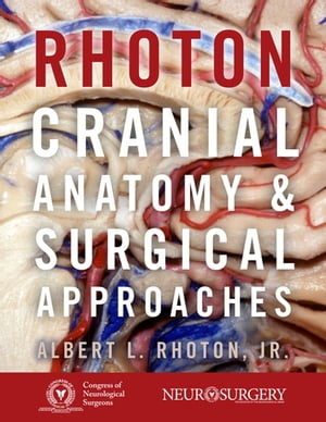 Rhoton's Cranial Anatomy and Surgical Approaches by Albert L. Rhoton, Jr.