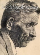 Adolph Menzel: Drawings Colour Plates by Maria Peitcheva