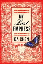 My Last Empress: A Novel by Da Chen