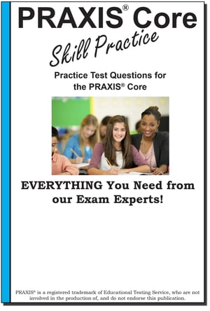 PRAXIS Core Skill Practice: Practice test questions for the PRAXIS Core Test by Complete Test Preparation Inc.