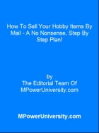 How To Sell Your Hobby Items By Mail - A No Nonsense, Step By Step Plan! by Editorial Team Of MPowerUniversity.com