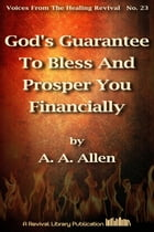 God's Guarantee To Bless And Prosper You Financially by A. A. Allen