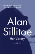 Her Victory: A Novel by Alan Sillitoe