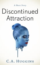 Discontinued Attraction by C.A. Huggins