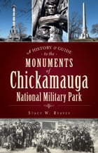 A History and Guide to the Monuments of Chickamauga National Military Park by Dr. Stacy W. Reaves