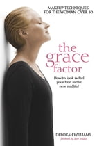 The Grace Factor: Makeup techniques for the woman over 50 by Deborah Williams
