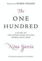 The One Hundred: A Guide to the Pieces Every Stylish Woman Must Own by Nina Garcia