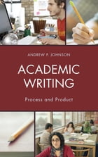 Academic Writing: Process and Product by Andrew P. Johnson