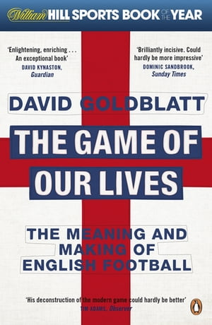 The Game of Our Lives The Meaning and Making of English Football