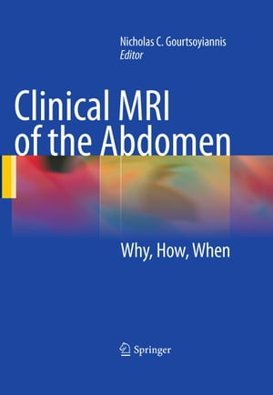 Clinical MRI of the Abdomen: Why,How,When by Nicholas C. Gourtsoyiannis