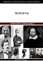 The River War: An Account Of The Reconquest Of The Sudan by Winston Churchill