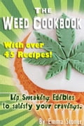 The Weed Cookbook: How to Cook with Medical Marijuana 45 Recipes & Cooking Tips