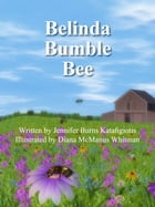 Belinda Bumble Bee: Where Have All the Bees Gone? A Whimsical Look at a Very Serious Matter. by Jennifer Burns Katafigiotis