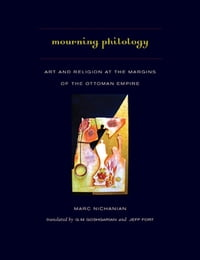 Mourning Philology: Art and Religion at the Margins of the Ottoman Empire