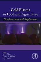 Cold Plasma in Food and Agriculture: Fundamentals and Applications